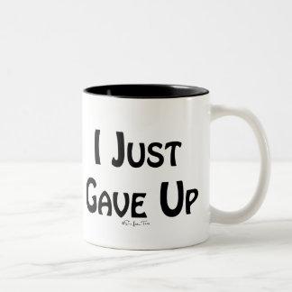 I Just Gave Up Mugs