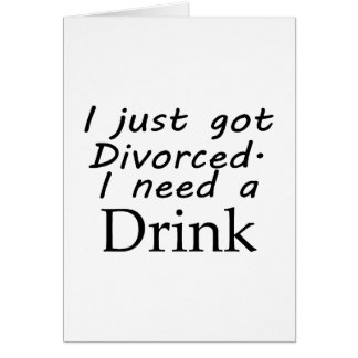 I Just Got Divorced Card