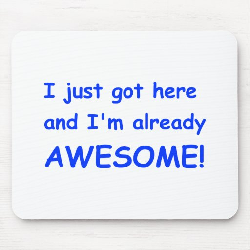 I-just-got-here-and-Im-already-awesome-comic-blue. Alfombrillas De Ratones