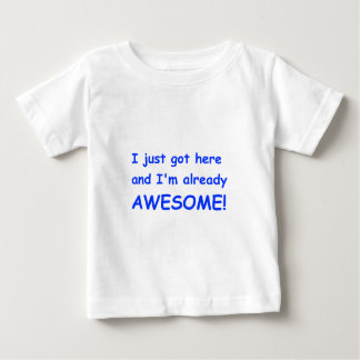 I-just-got-here-and-Im-already-awesome-comic-blue. Baby T-Shirt