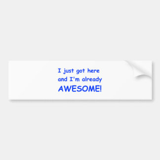 I-just-got-here-and-Im-already-awesome-comic-blue. Car Bumper Sticker