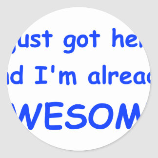 I-just-got-here-and-Im-already-awesome-comic-blue. Classic Round Sticker