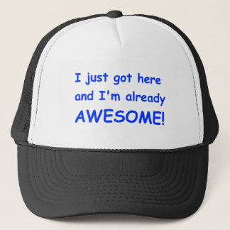 I-just-got-here-and-Im-already-awesome-comic-blue. Trucker Hat