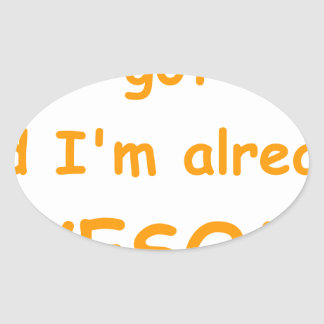 I-just-got-here-and-Im-already-awesome-comic-orang Oval Sticker