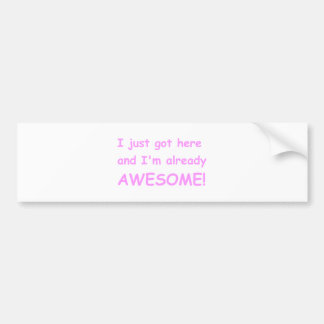 I-just-got-here-and-Im-already-awesome-comic-pink. Car Bumper Sticker