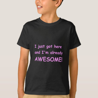 I-just-got-here-and-Im-already-awesome-comic-pink. T-Shirt