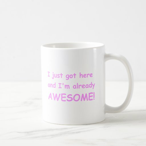 I-just-got-here-and-Im-already-awesome-comic-pink. Taza De Café