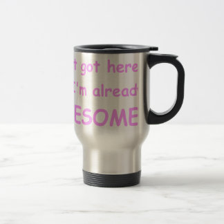 I-just-got-here-and-Im-already-awesome-comic-pink. Travel Mug