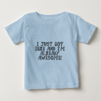 I just got here and I'm already awesome! Infant T-shirt