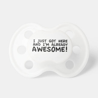 I just got here and I'm already Awesome! Pacifier