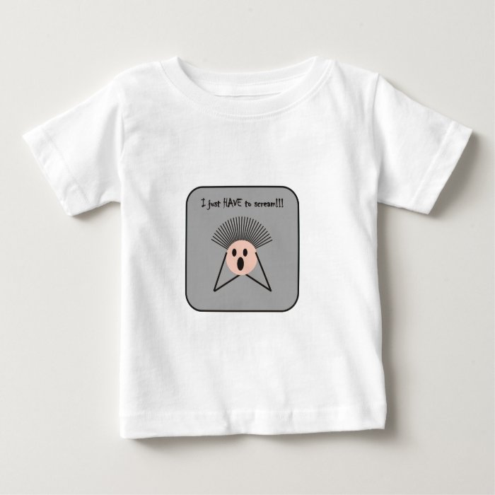 I Just Have To Scream Baby T-Shirt