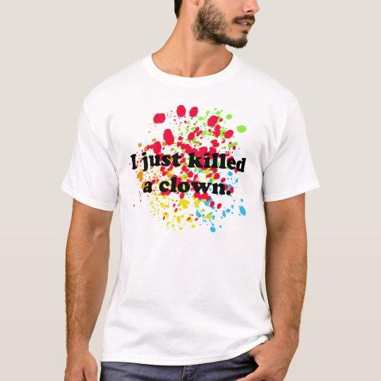 I just killed a clown! T-Shirt