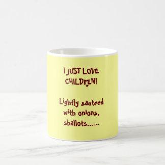 I JUST LOVE CHILDREN!Lightly sauteed with onion... Coffee Mug