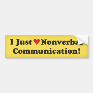 I just love nonverbal communication! bumper sticker