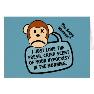 I just love the fresh scent of your hypocrisy card