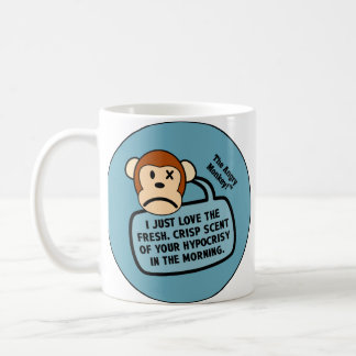 I just love the fresh scent of your hypocrisy coffee mug