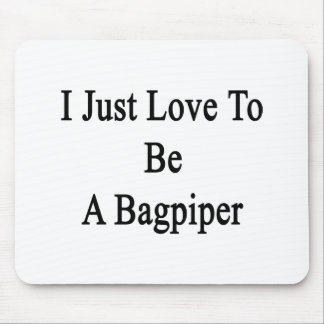 I Just Love To Be A Bagpiper Mousepads