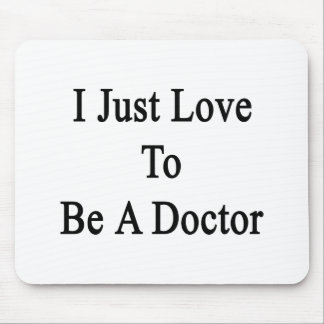 I Just Love To Be A Doctor Mouse Pad