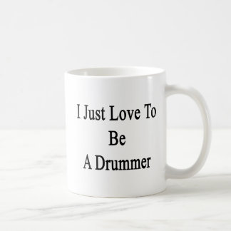 I Just Love To Be A Drummer Mugs