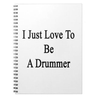 I Just Love To Be A Drummer Spiral Note Book