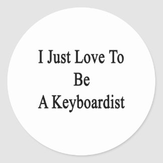 I Just Love To Be A Keyboardist Stickers