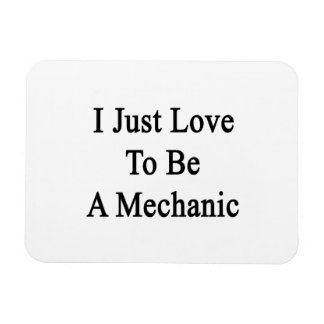 I Just Love To Be A Mechanic Rectangle Magnet