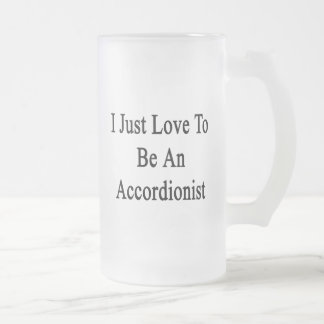 I Just Love To Be An Accordionist Frosted Beer Mugs