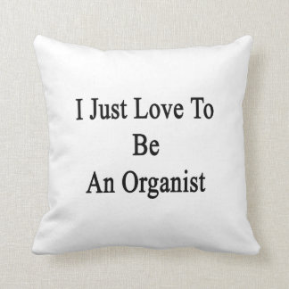 I Just Love To Be An Organist Pillow