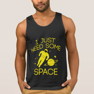 I Just Need Some Space Tank Top
