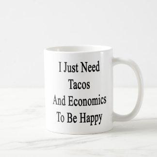 I Just Need Tacos And Economics To Be Happy Coffee Mug