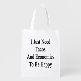 I Just Need Tacos And Economics To Be Happy Grocery Bag
