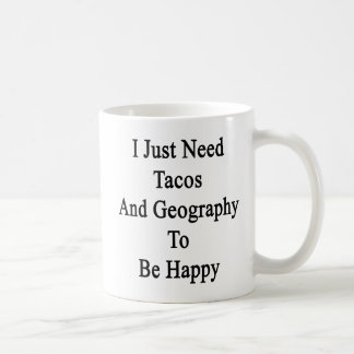 I Just Need Tacos And Geography To Be Happy Coffee Mug