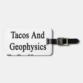 I Just Need Tacos And Geophysics To Be Happy Tag For Luggage