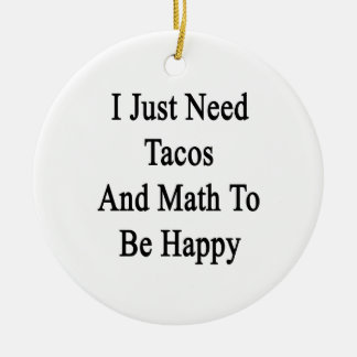 I Just Need Tacos And Math To Be Happy Ceramic Ornament