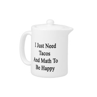 I Just Need Tacos And Math To Be Happy Teapot