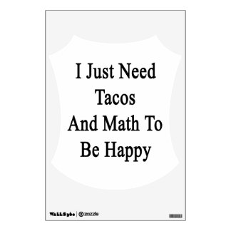 I Just Need Tacos And Math To Be Happy Wall Decal