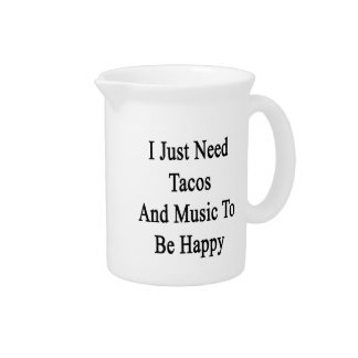 I Just Need Tacos And Music To Be Happy Drink Pitcher