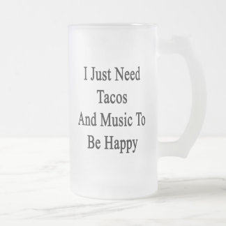 I Just Need Tacos And Music To Be Happy Frosted Glass Beer Mug