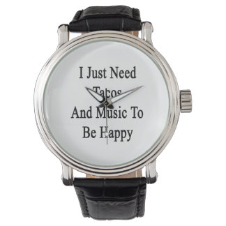 I Just Need Tacos And Music To Be Happy Wristwatches