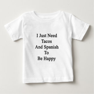 I Just Need Tacos And Spanish To Be Happy Baby T-Shirt