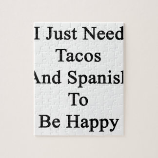I Just Need Tacos And Spanish To Be Happy Jigsaw Puzzle