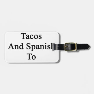I Just Need Tacos And Spanish To Be Happy Luggage Tag