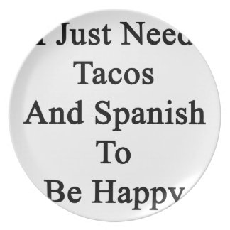 I Just Need Tacos And Spanish To Be Happy Melamine Plate