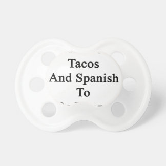 I Just Need Tacos And Spanish To Be Happy Pacifier