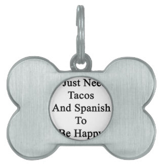 I Just Need Tacos And Spanish To Be Happy Pet ID Tag