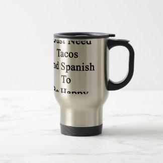 I Just Need Tacos And Spanish To Be Happy Travel Mug