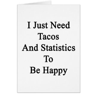 I Just Need Tacos And Statistics To Be Happy Card