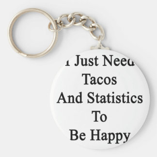 I Just Need Tacos And Statistics To Be Happy Keychain