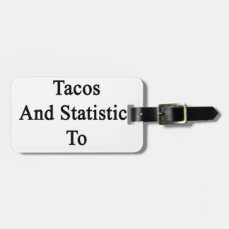 I Just Need Tacos And Statistics To Be Happy Luggage Tag