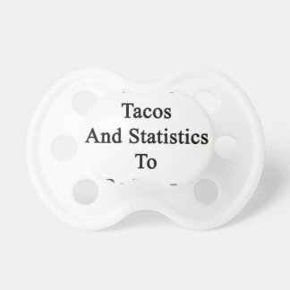 I Just Need Tacos And Statistics To Be Happy Pacifier